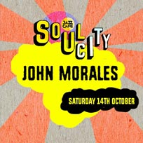Soul City w/ John Morales at Jazz Cafe on Saturday 14th October 2017
