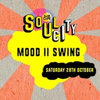 Soul City w/ Mood II Swing at Jazz Cafe on Saturday 28th October 2017