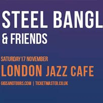 Steel Banglez & Friends at Jazz Cafe on Saturday 17th November 2018