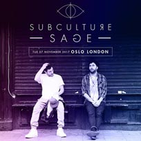 Subculture Sage at Oslo Hackney on Tuesday 7th November 2017