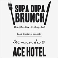 Supa Dupa Brunch Party x Ace Hotel Miranda at Ace Hotel on Sunday 29th October 2017