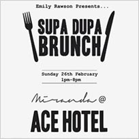Supa Dupa Brunch Party at Ace Hotel on Sunday 26th February 2017