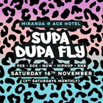 Supa Dupa Fly x Ace Hotel Miranda at Supa Dupa Fly on Saturday 16th November 2019