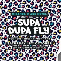 Supa Dupa Fly x Ace Hotel Miranda at Ace Hotel on Saturday 19th October 2019
