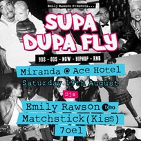 Supa Dupa Fly at Ace Hotel on Saturday 19th August 2017