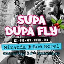 Supa Dupa Fly x Ace Hotel Miranda at Ace Hotel on Saturday 16th December 2017