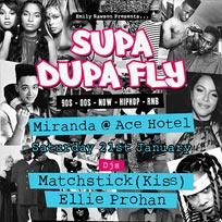 Supa Dupa Fly at Ace Hotel on Saturday 21st January 2017