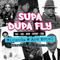 Supa Dupa Fly x Ace Hotel Miranda at Ace Hotel on Saturday 20th January 2018