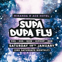 Supa Dupa Fly x Ace Hotel Miranda at Ace Hotel on Saturday 19th January 2019