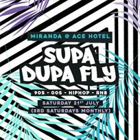 Supa Dupa Fly x Ace Hotel Miranda at Ace Hotel on Saturday 21st July 2018