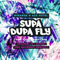 Supa Dupa Fly x Ace Hotel Miranda at Ace Hotel on Saturday 18th August 2018