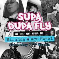 Supa Dupa Fly x Ace Hotel Miranda at Ace Hotel on Saturday 17th March 2018