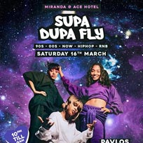 Supa Dupa Fly x Ace Hotel Miranda at Ace Hotel on Saturday 16th March 2019
