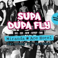 Supa Dupa Fly x Ace Hotel Miranda at Ace Hotel on Saturday 21st October 2017