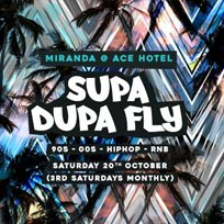 Supa Dupa Fly at Ace Hotel on Saturday 20th October 2018