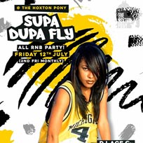 Supa Dupa Fly x All RnB Party at The Hoxton Pony on Friday 12th July 2019