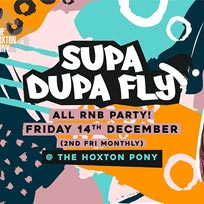 Supa Dupa Fly x All RnB Party at The Hoxton Pony on Friday 14th December 2018