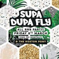 Supa Dupa Fly x All RnB Party at The Hoxton Pony on Friday 8th March 2019