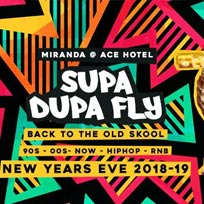 Supa Dupa Fly at Ace Hotel on Monday 31st December 2018