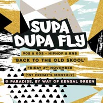 Supa Dupa Fly at Paradise by way of Kensal Green on Friday 2nd November 2018