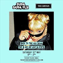 Supa Dupa Fly x Back To The Old Skool x The Curtain at The Curtain on Saturday 12th May 2018