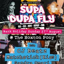 Supa Dupa Fly x Bank Holiday Sunday at The Hoxton Pony on Sunday 27th August 2017