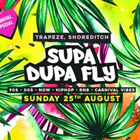 Supa Dupa Fly x Carnival Special at Trapeze on Sunday 25th August 2019