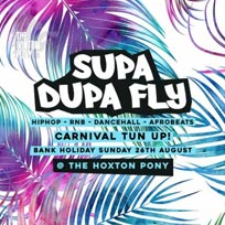 Supa Dupa Fly at The Hoxton Pony on Sunday 26th August 2018