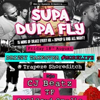 Supa Dupa Fly Drizzy Takeover at Trapeze on Friday 18th August 2017