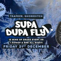 Supa Dupa Fly x Drizzy Takeover at Trapeze on Friday 21st December 2018