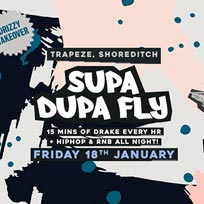 Supa Dupa Fly x Drizzy Takeover at Trapeze on Friday 18th January 2019