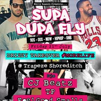 Supa Dupa Fly Drizzy Takeover at Trapeze on Friday 21st July 2017