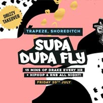 Supa Dupa Fly x Drizzy Takeover at Trapeze on Friday 20th July 2018