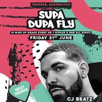 Supa Dupa Fly x Drizzy Takeover at Trapeze on Friday 21st June 2019