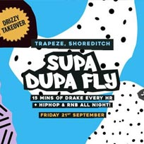 Supa Dupa Fly x Drizzy Takeover at Trapeze on Friday 21st September 2018