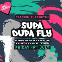 Supa Dupa Fly x Drizzy Takeover at Trapeze on Friday 19th July 2019
