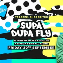 Supa Dupa Fly x Drizzy Takeover at Trapeze on Friday 20th September 2019