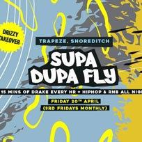 Supa Dupa Fly Drizzy Takeover at Trapeze on Friday 20th April 2018