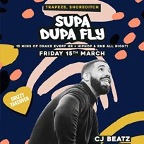 Supa Dupa Fly x Drizzy Takeover at Trapeze on Friday 15th March 2019