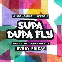 Supa Dupa Fly at Colours Hoxton on Friday 11th October 2019
