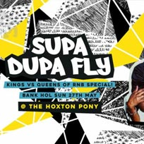 Supa Dupa Fly x Kings vs Queens of RnB x Bank Holiday at The Hoxton Pony on Sunday 27th May 2018