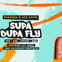 Supa Dupa Fly x Ace Hotel Miranda at Ace Hotel on Saturday 21st April 2018