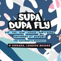 Supa Dupa Fly x Omeara at Omeara on Saturday 3rd August 2019