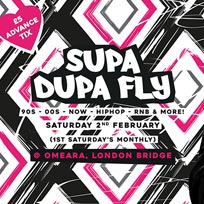 Supa Dupa Fly x Omeara at Omeara on Saturday 2nd February 2019