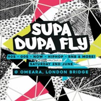 Supa Dupa Fly x Omeara at Omeara on Saturday 2nd June 2018