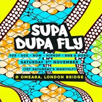 Supa Dupa Fly at Omeara on Saturday 3rd November 2018