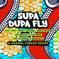 Supa Dupa Fly at Omeara on Saturday 6th October 2018