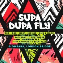 Supa Dupa Fly at Omeara on Saturday 1st September 2018