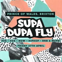 Supa Dupa Fly x Brixton at Prince of Wales on Friday 27th April 2018