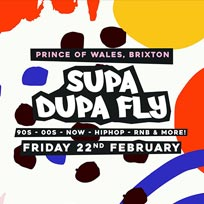 Supa Dupa Fly x Brixton at Prince of Wales on Friday 22nd February 2019